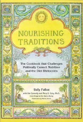 Nourishing Traditions: The Cookbook that Challenges Politically Correct Nutrition and the Diet Dictocrats.